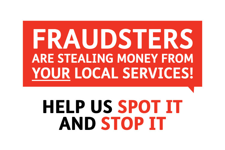 Fraudsters are stealing money from your local services! help us spot it and stop it