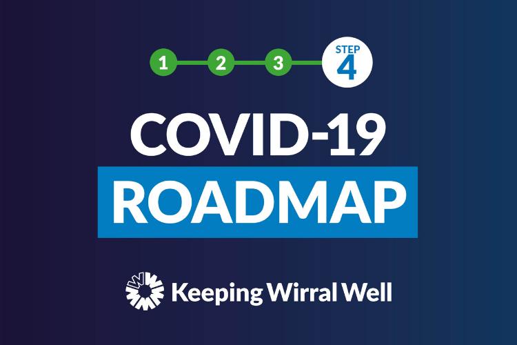 COVID-19 roadmap step 4.Keeping Wirral Well..