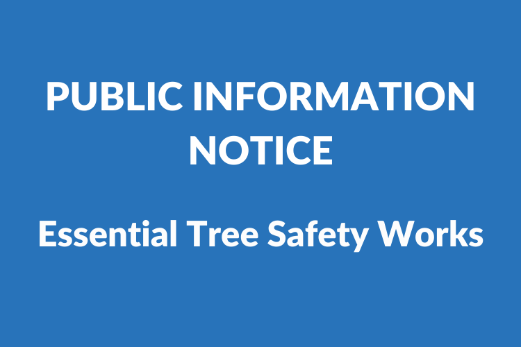 Blue background with the text 'Public Information Notice Essential Tree Safety Works'